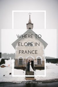 Where to elope in France - 12+ ideas for an adventurous elopement